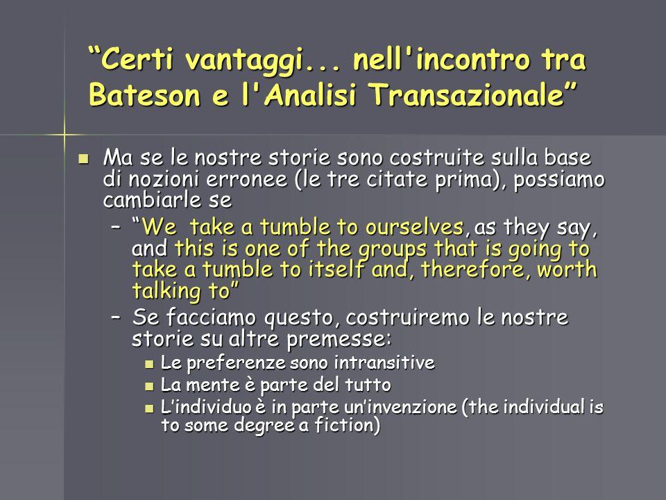 Certi vantaggi... nell'incontro tra Bateson e l'Analisi Transazionale Ma se le nostre storie sono costruite sulla base di nozioni erronee (le tre cita
