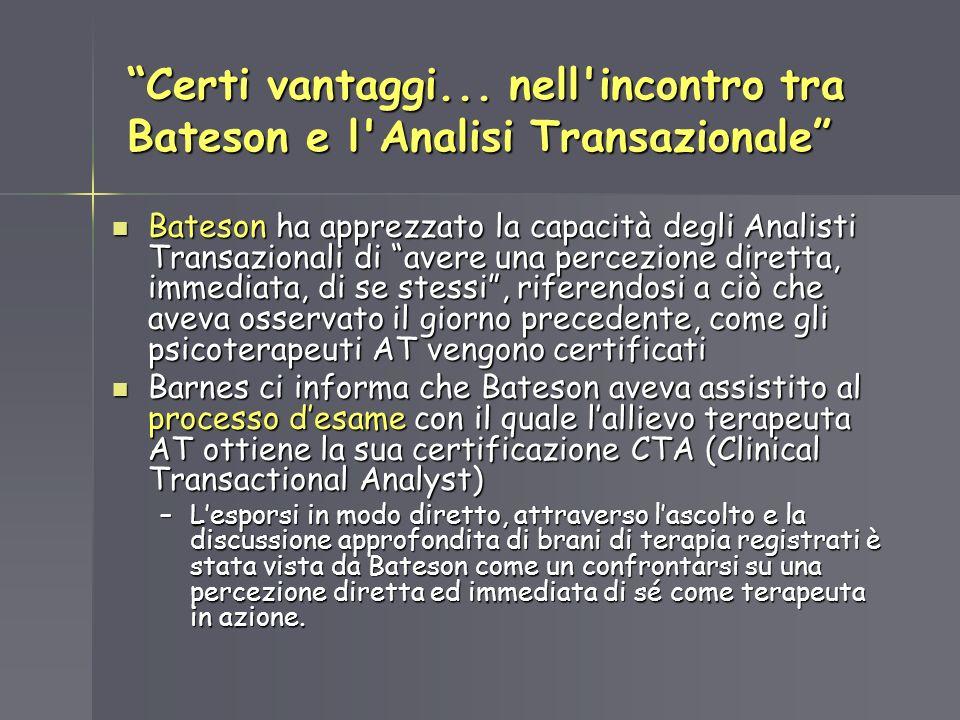 Certi vantaggi... nell'incontro tra Bateson e l'Analisi Transazionale Bateson ha apprezzato la capacità degli Analisti Transazionali di avere una perc