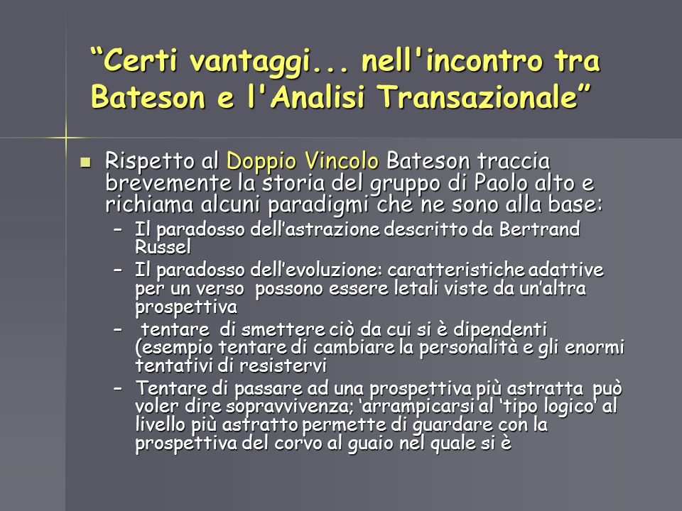 Certi vantaggi... nell'incontro tra Bateson e l'Analisi Transazionale Rispetto al Doppio Vincolo Bateson traccia brevemente la storia del gruppo di Pa