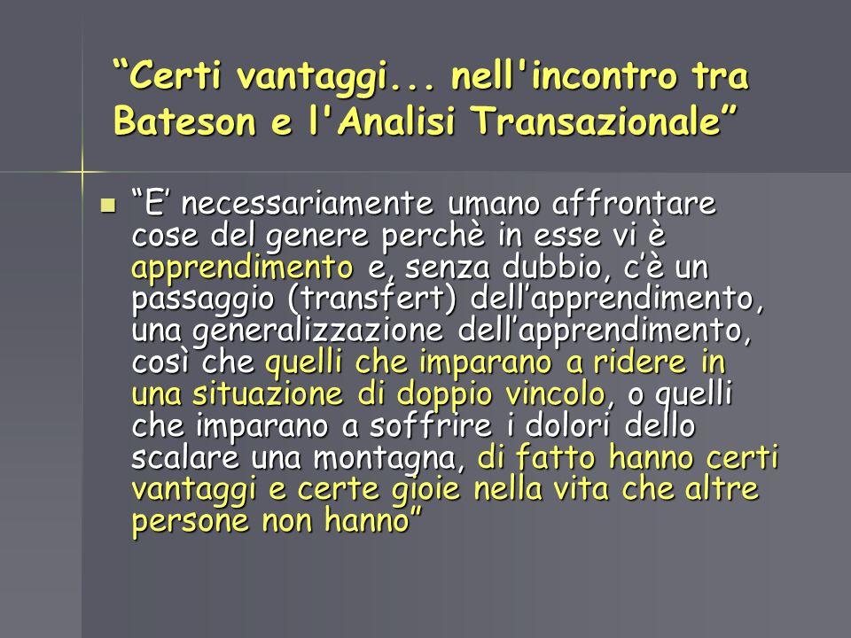 Certi vantaggi... nell'incontro tra Bateson e l'Analisi Transazionale E necessariamente umano affrontare cose del genere perchè in esse vi è apprendim