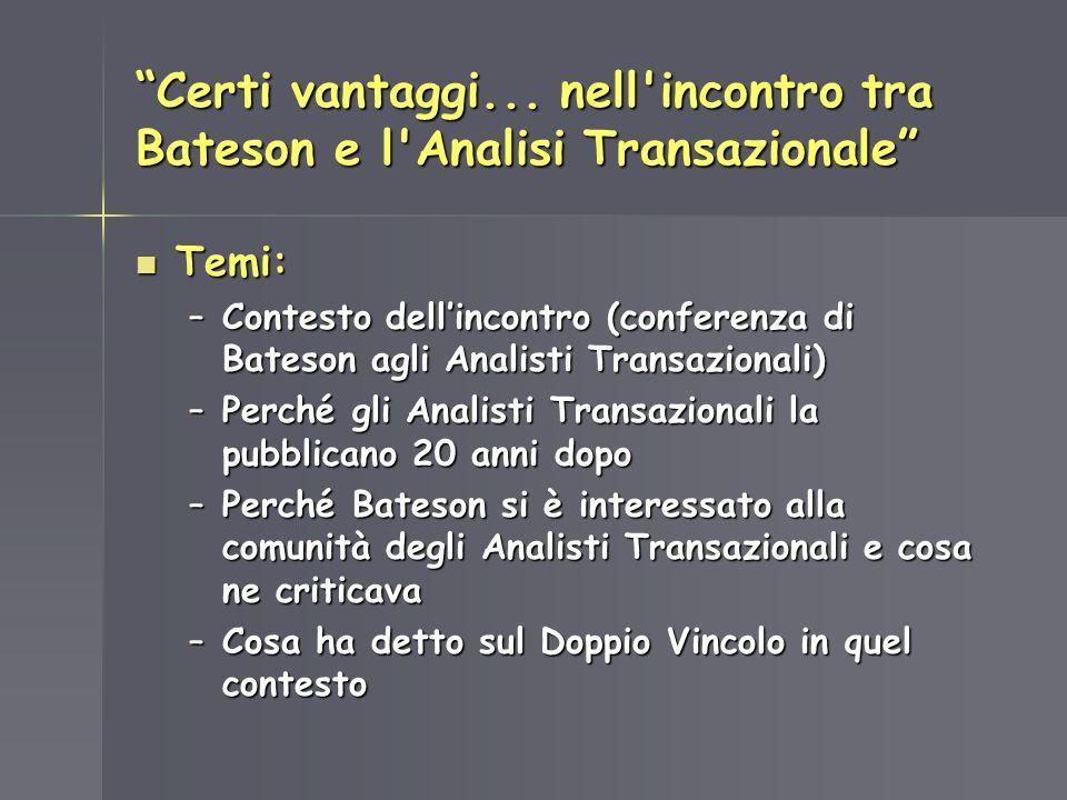 Certi vantaggi... nell'incontro tra Bateson e l'Analisi Transazionale Temi: Temi: –Contesto dellincontro (conferenza di Bateson agli Analisti Transazi