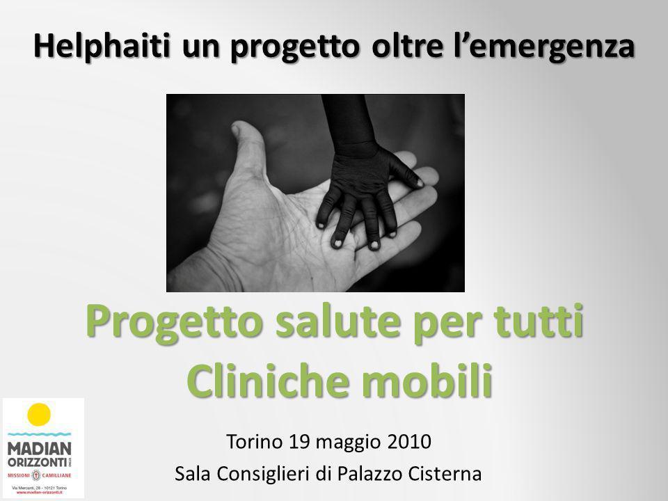 Torino 19 maggio 2010 Sala Consiglieri di Palazzo Cisterna Helphaiti un progetto oltre lemergenza Progetto salute per tutti Cliniche mobili