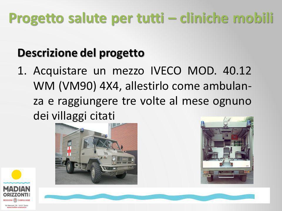 Descrizione del progetto 1.Acquistare un mezzo IVECO MOD. 40.12 WM (VM90) 4X4, allestirlo come ambulan- za e raggiungere tre volte al mese ognuno dei