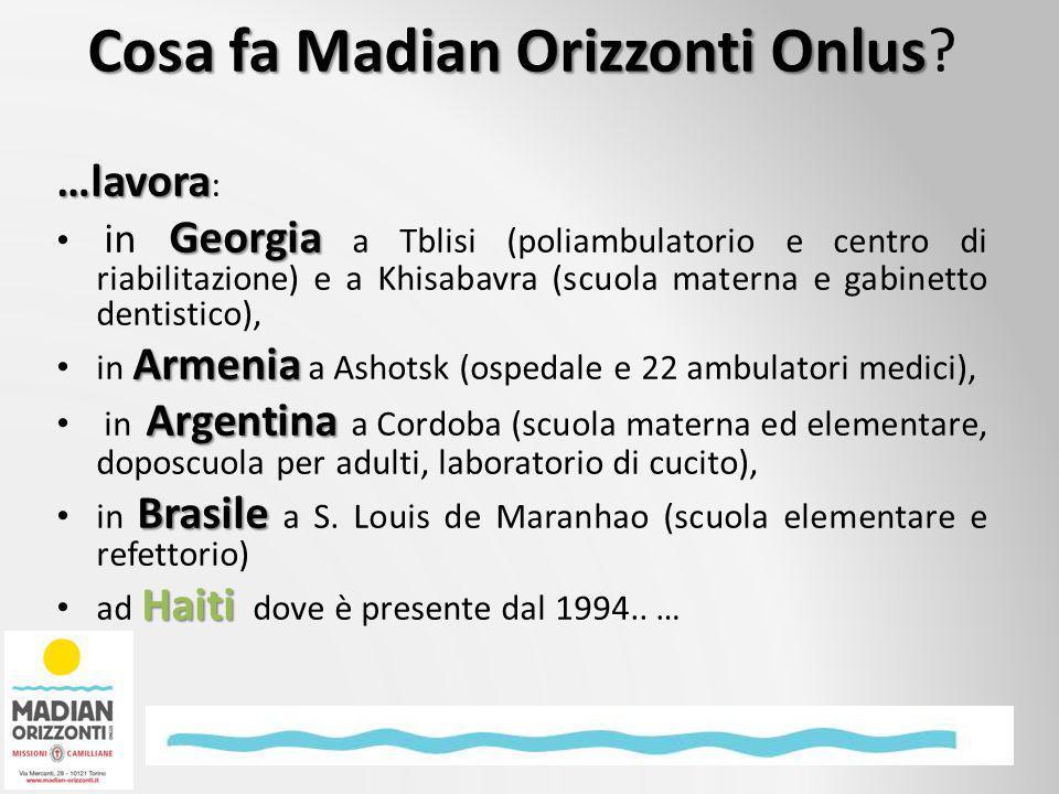 Cosa fa Madian Orizzonti Onlus Cosa fa Madian Orizzonti Onlus? …lavora …lavora : Georgia in Georgia a Tblisi (poliambulatorio e centro di riabilitazio