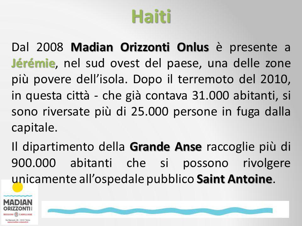Madian Orizzonti Onlus Jérémie Dal 2008 Madian Orizzonti Onlus è presente a Jérémie, nel sud ovest del paese, una delle zone più povere dellisola.