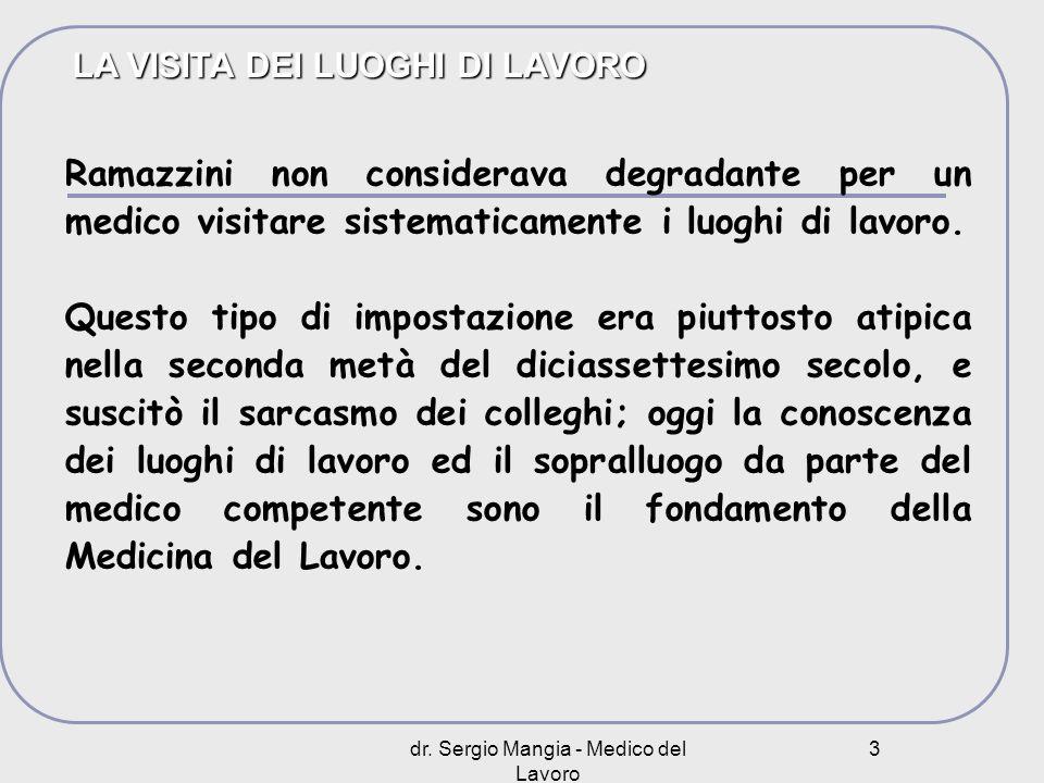 dr. Sergio Mangia - Medico del Lavoro 3 LA VISITA DEI LUOGHI DI LAVORO Ramazzini non considerava degradante per un medico visitare sistematicamente i