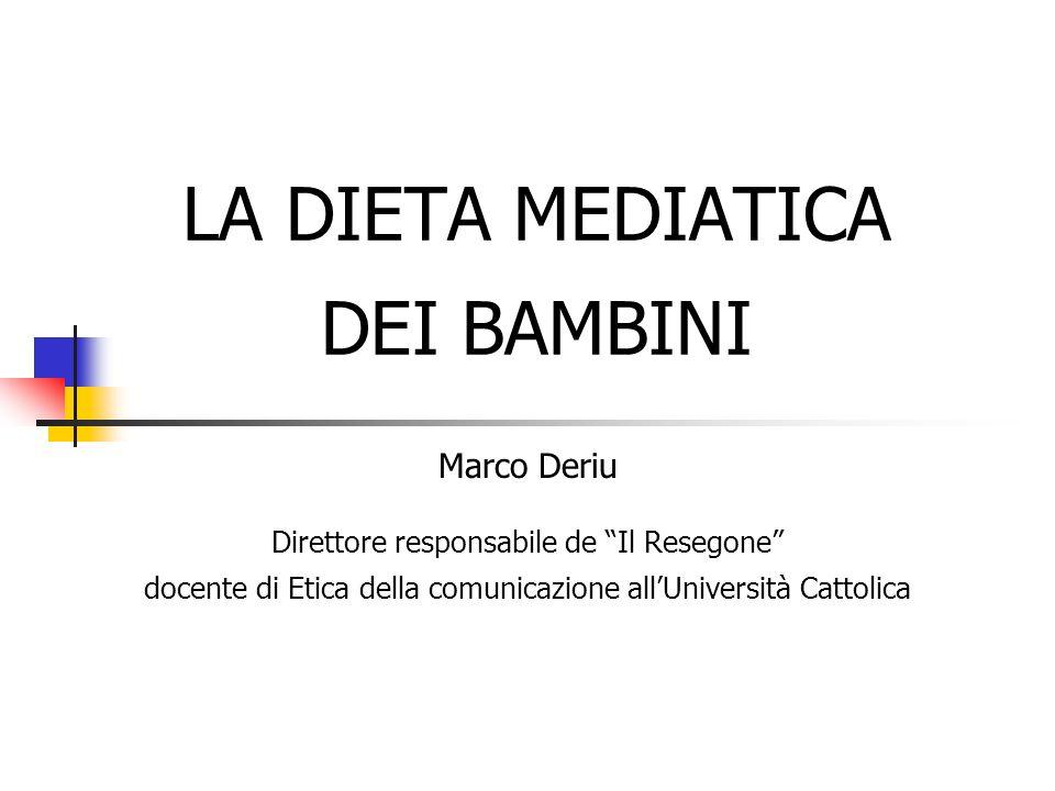 LA DIETA MEDIATICA DEI BAMBINI Marco Deriu Direttore responsabile de Il Resegone docente di Etica della comunicazione allUniversità Cattolica