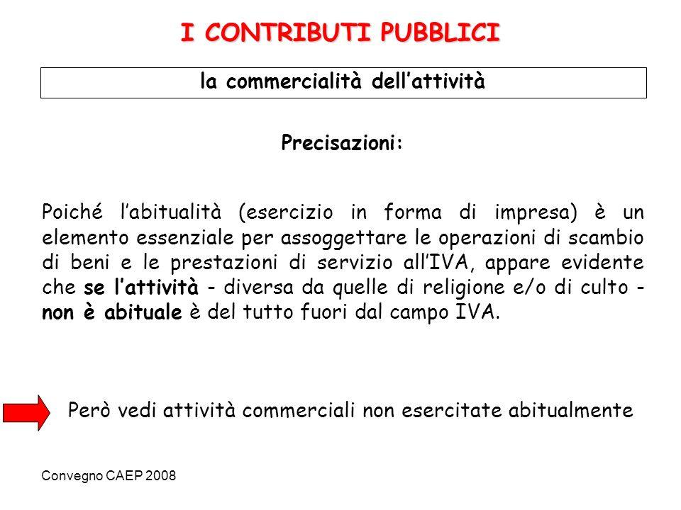 Convegno CAEP 2008 Quando unattività è esercitata senza organizzazione e senza abitualità, si è in presenza attività commerciale non esercitata abitualmente (art.