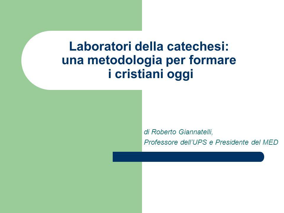 Laboratori della catechesi: una metodologia per formare i cristiani oggi di Roberto Giannatelli, Professore dellUPS e Presidente del MED