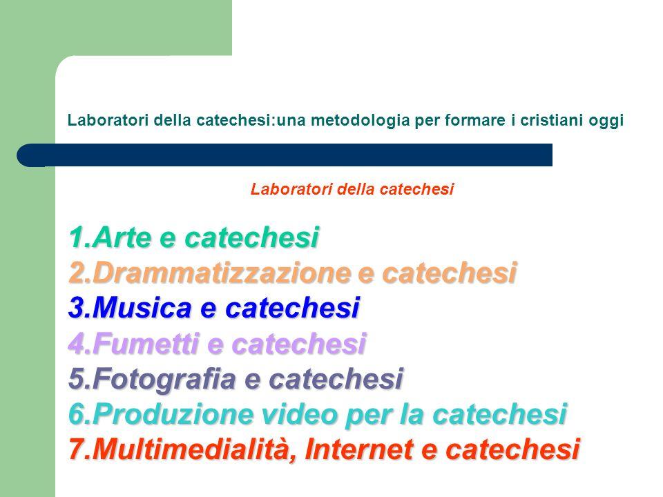 Laboratori della catechesi:una metodologia per formare i cristiani oggi Laboratori della catechesi 1.Arte e catechesi 2.Drammatizzazione e catechesi 3