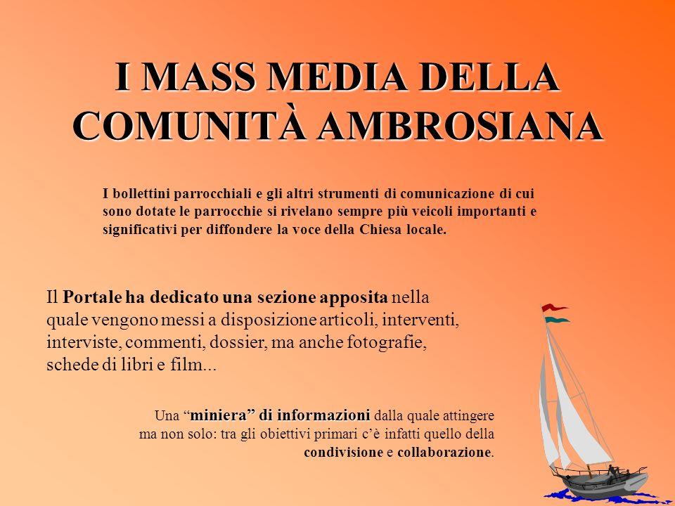 I MASS MEDIA DELLA COMUNITÀ AMBROSIANA I bollettini parrocchiali e gli altri strumenti di comunicazione di cui sono dotate le parrocchie si rivelano s
