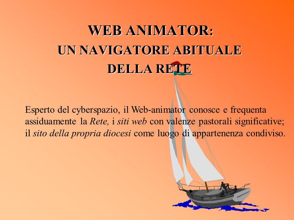 WEB ANIMATOR : UN NAVIGATORE ABITUALE DELLA RETE Esperto del cyberspazio, il Web-animator conosce e frequenta assiduamente la Rete, i siti web con val