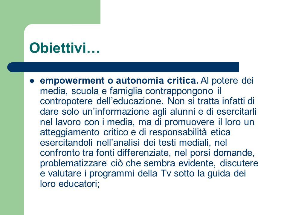 Obiettivi… empowerment o autonomia critica. Al potere dei media, scuola e famiglia contrappongono il contropotere delleducazione. Non si tratta infatt