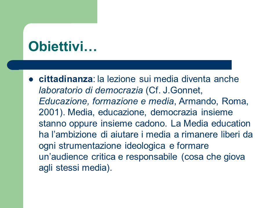 Obiettivi… cittadinanza: la lezione sui media diventa anche laboratorio di democrazia (Cf. J.Gonnet, Educazione, formazione e media, Armando, Roma, 20