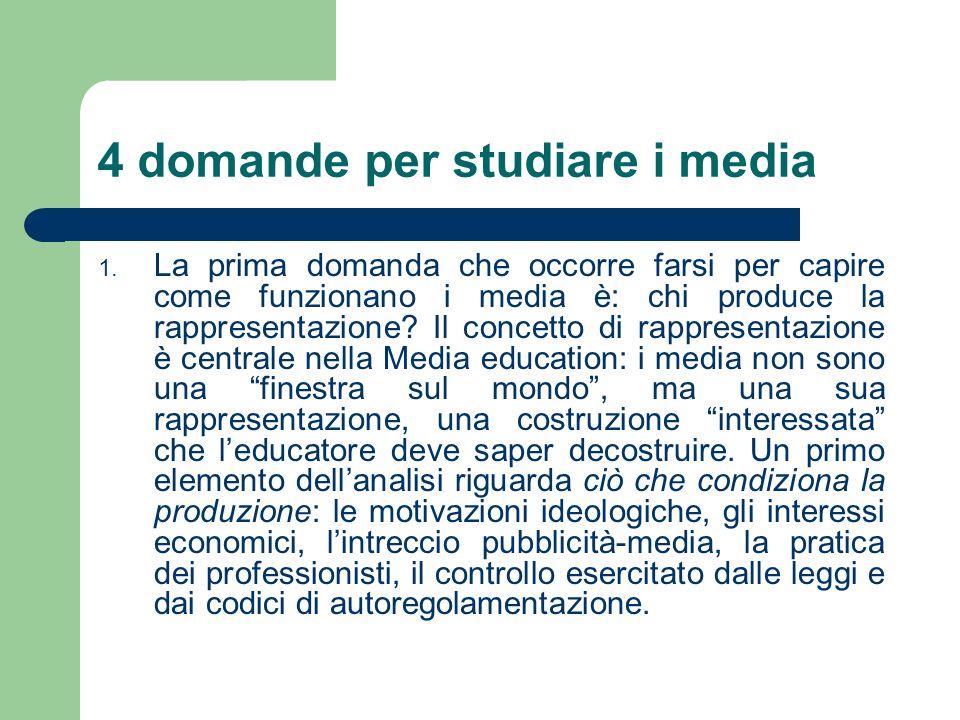 4 domande per studiare i media 1. La prima domanda che occorre farsi per capire come funzionano i media è: chi produce la rappresentazione? Il concett