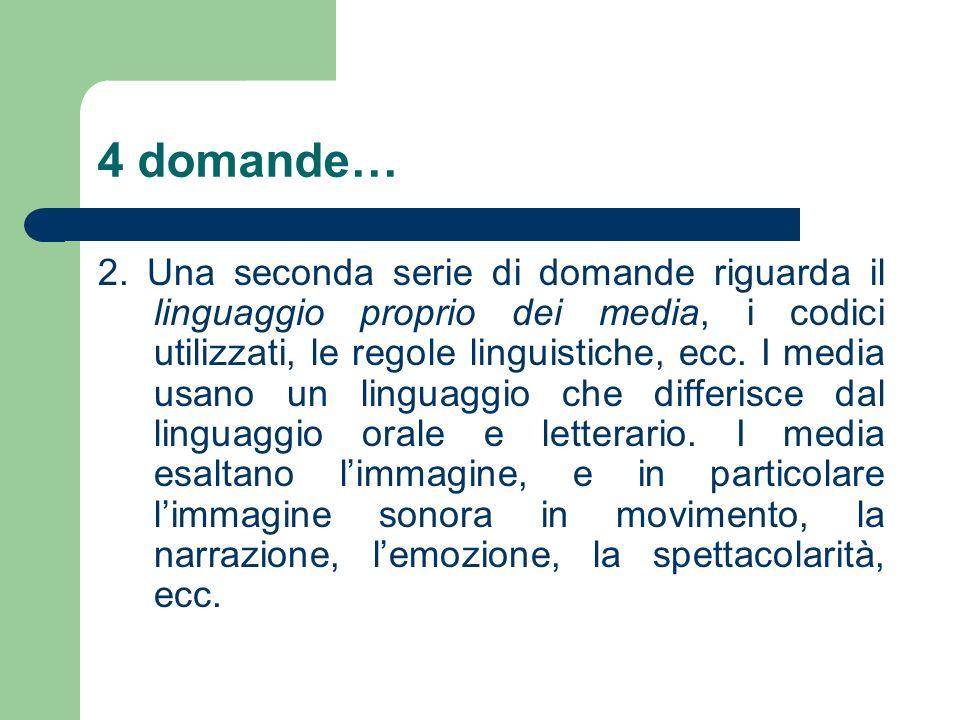 4 domande… 2. Una seconda serie di domande riguarda il linguaggio proprio dei media, i codici utilizzati, le regole linguistiche, ecc. I media usano u