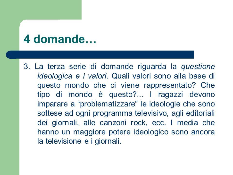 4 domande… 3. La terza serie di domande riguarda la questione ideologica e i valori. Quali valori sono alla base di questo mondo che ci viene rapprese