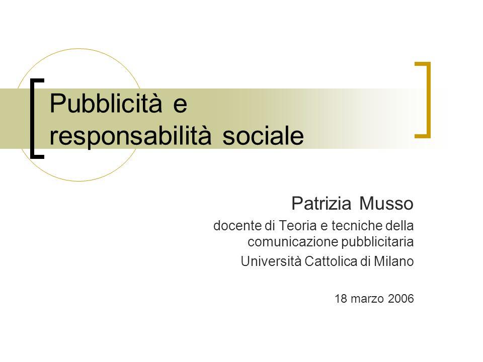 Pubblicità e responsabilità sociale Patrizia Musso docente di Teoria e tecniche della comunicazione pubblicitaria Università Cattolica di Milano 18 ma