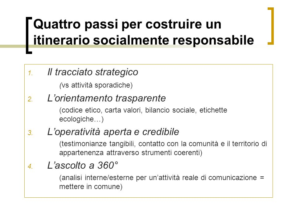 Quattro passi per costruire un itinerario socialmente responsabile 1. Il tracciato strategico (vs attività sporadiche) 2. Lorientamento trasparente (c
