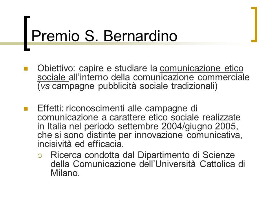 Premio S. Bernardino Obiettivo: capire e studiare la comunicazione etico sociale allinterno della comunicazione commerciale (vs campagne pubblicità so