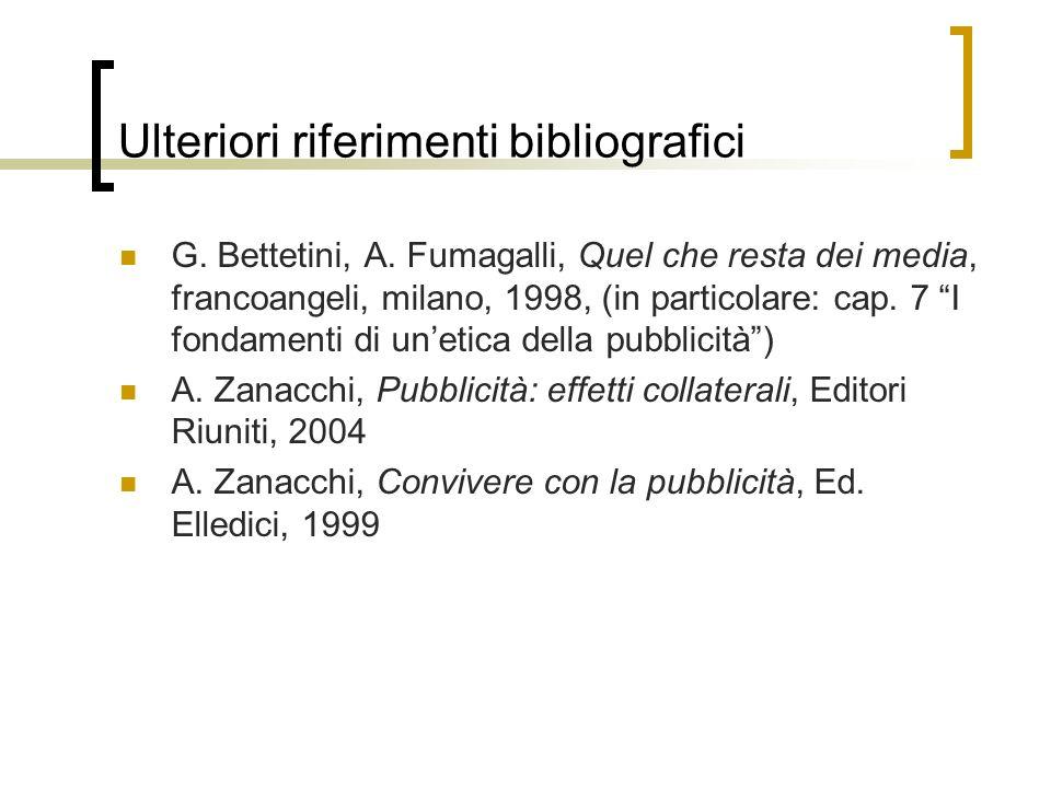 Ulteriori riferimenti bibliografici G. Bettetini, A. Fumagalli, Quel che resta dei media, francoangeli, milano, 1998, (in particolare: cap. 7 I fondam