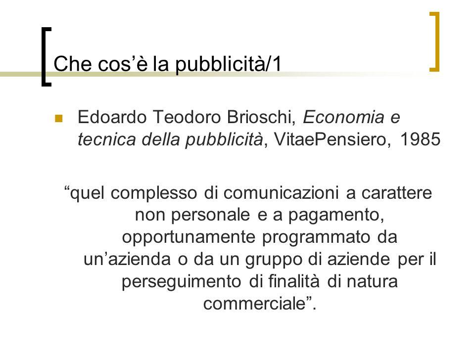 Che cosè la pubblicità/1 Edoardo Teodoro Brioschi, Economia e tecnica della pubblicità, VitaePensiero, 1985 quel complesso di comunicazioni a caratter