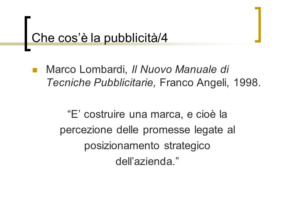 Marco Lombardi, Il Nuovo Manuale di Tecniche Pubblicitarie, Franco Angeli, 1998. E costruire una marca, e cioè la percezione delle promesse legate al