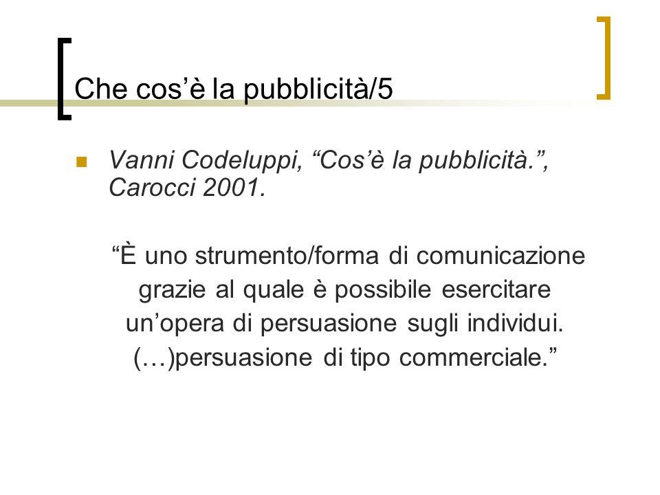 Vanni Codeluppi, Cosè la pubblicità., Carocci 2001. È uno strumento/forma di comunicazione grazie al quale è possibile esercitare unopera di persuasio