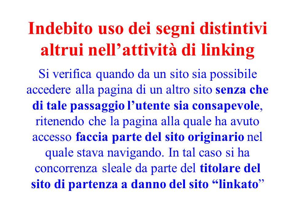 Indebito uso dei segni distintivi altrui nellattività di linking Si verifica quando da un sito sia possibile accedere alla pagina di un altro sito sen