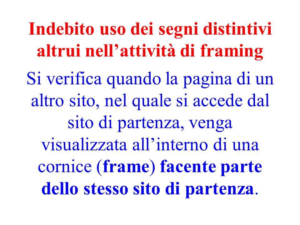 Indebito uso dei segni distintivi altrui nellattività di framing Si verifica quando la pagina di un altro sito, nel quale si accede dal sito di parten