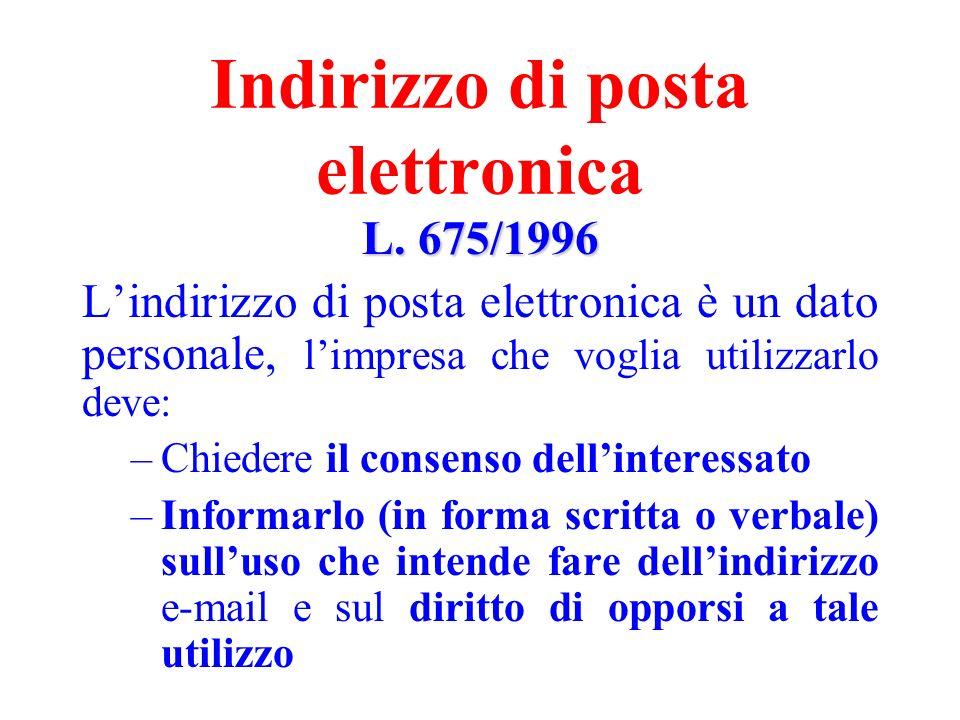 Indirizzo di posta elettronica L. 675/1996 Lindirizzo di posta elettronica è un dato personale, limpresa che voglia utilizzarlo deve: –Chiedere il con