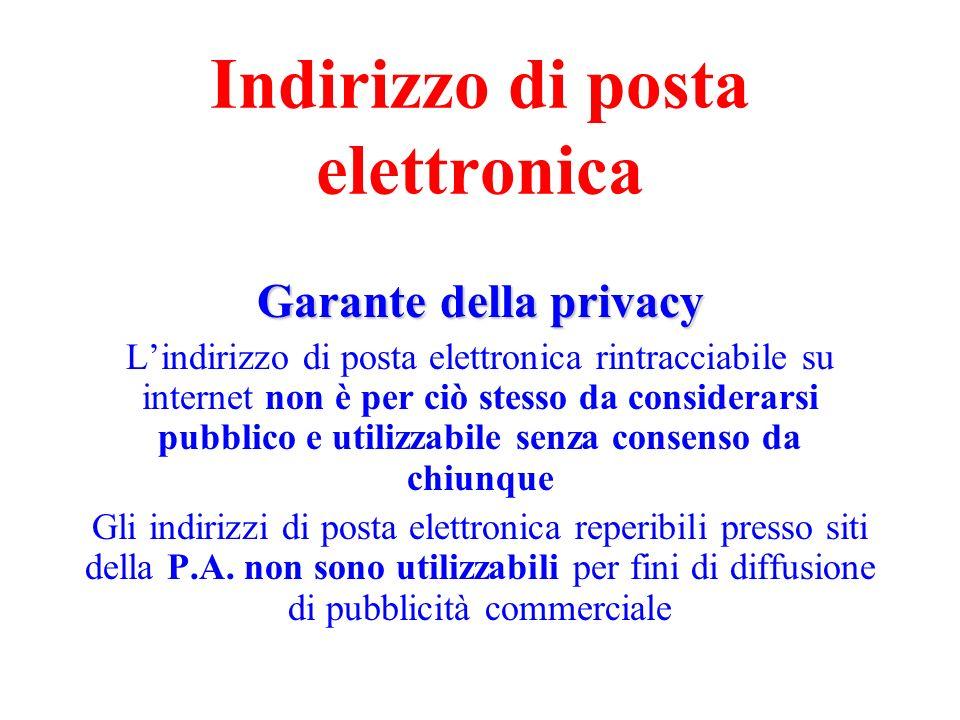 Indirizzo di posta elettronica Garante della privacy Lindirizzo di posta elettronica rintracciabile su internet non è per ciò stesso da considerarsi p