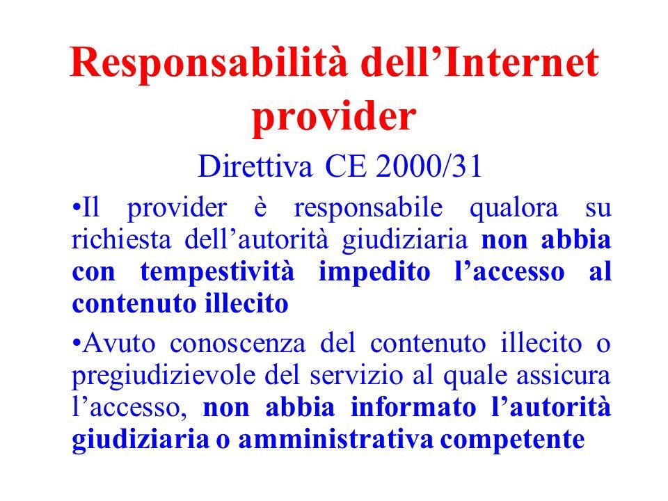 Responsabilità dellInternet provider Direttiva CE 2000/31 Il provider è responsabile qualora su richiesta dellautorità giudiziaria non abbia con tempe