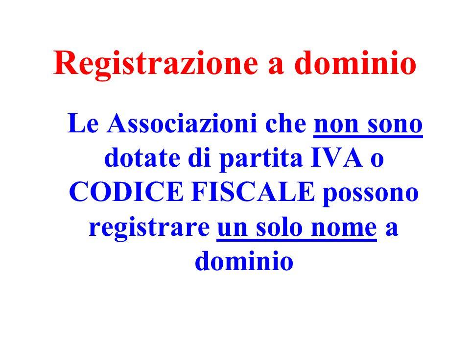 Registrazione a dominio Le Associazioni che non sono dotate di partita IVA o CODICE FISCALE possono registrare un solo nome a dominio