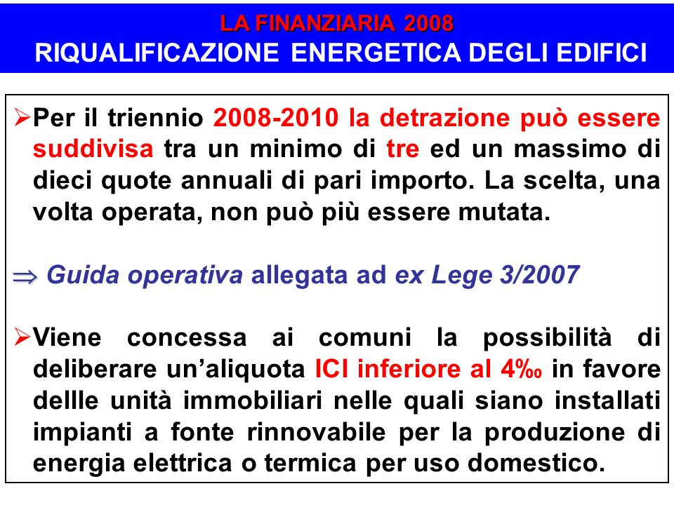 Per il triennio 2008-2010 la detrazione può essere suddivisa tra un minimo di tre ed un massimo di dieci quote annuali di pari importo. La scelta, una