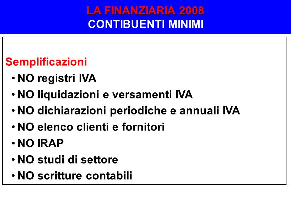Semplificazioni NO registri IVA NO liquidazioni e versamenti IVA NO dichiarazioni periodiche e annuali IVA NO elenco clienti e fornitori NO IRAP NO st