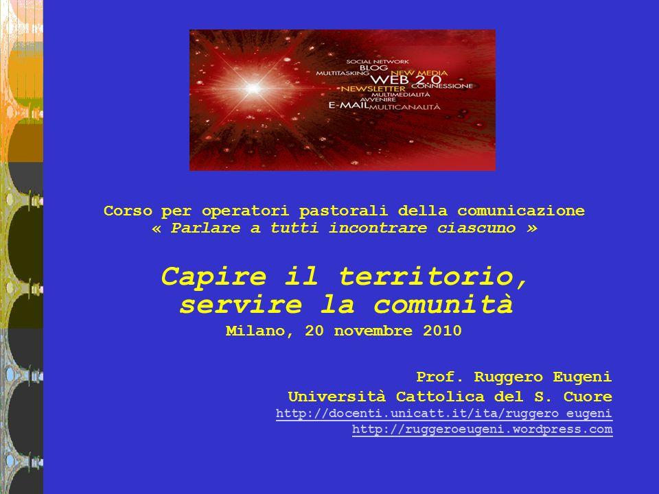 Corso per operatori pastorali della comunicazione « Parlare a tutti incontrare ciascuno » Capire il territorio, servire la comunità Milano, 20 novembr