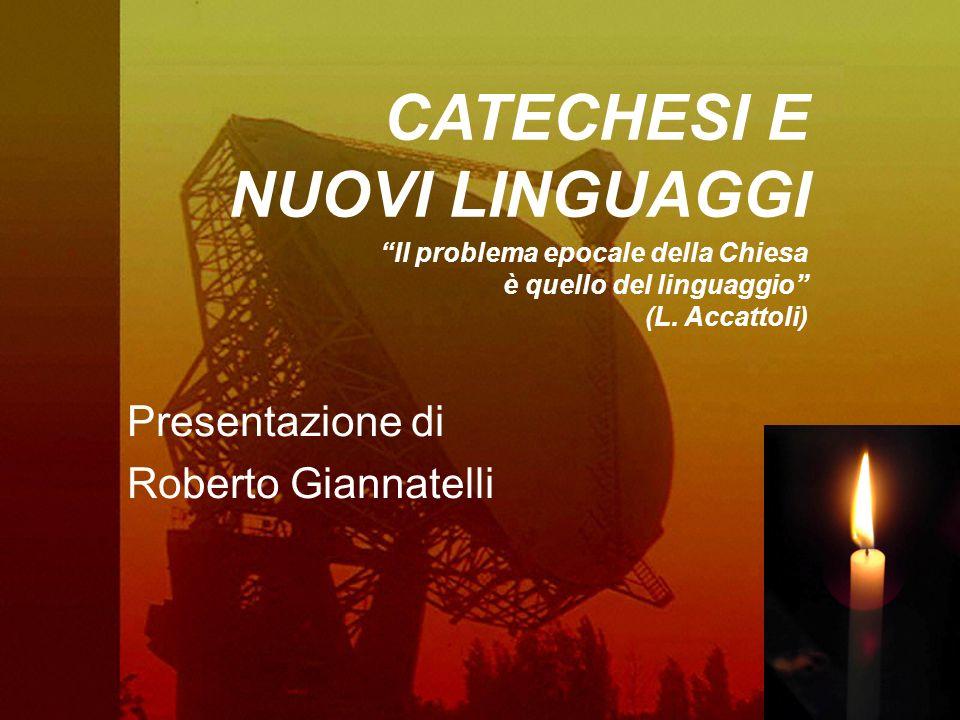 CATECHESI E NUOVI LINGUAGGI Il problema epocale della Chiesa è quello del linguaggio (L. Accattoli) Presentazione di Roberto Giannatelli