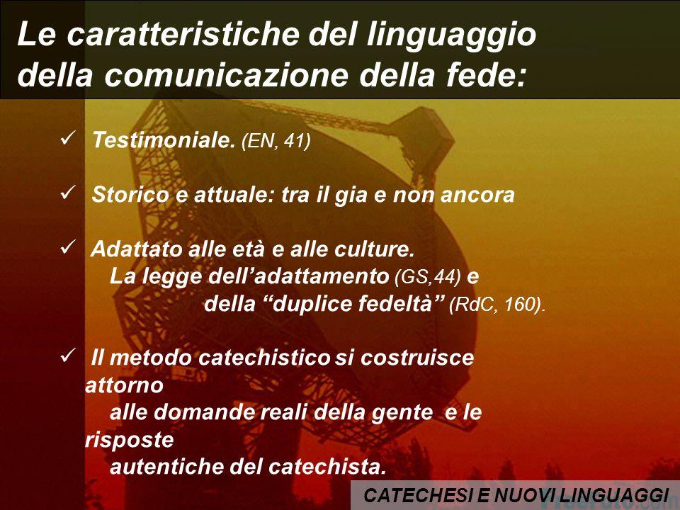 CATECHESI E NUOVI LINGUAGGI Le caratteristiche del linguaggio della comunicazione della fede: Testimoniale. (EN, 41) Storico e attuale: tra il gia e n