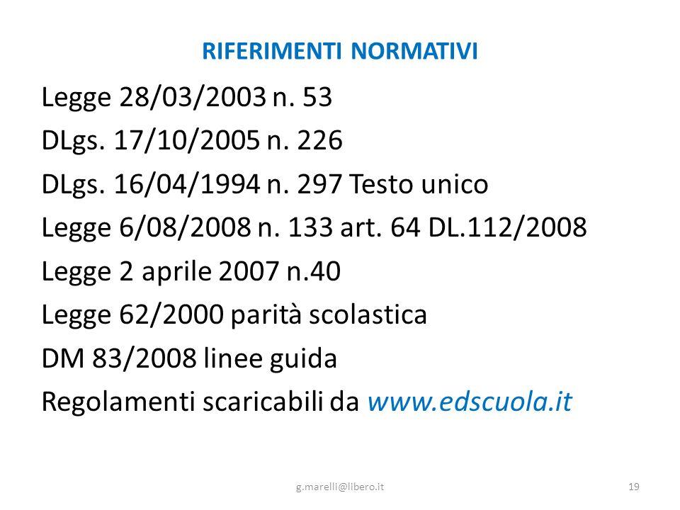 RIFERIMENTI NORMATIVI Legge 28/03/2003 n. 53 DLgs. 17/10/2005 n. 226 DLgs. 16/04/1994 n. 297 Testo unico Legge 6/08/2008 n. 133 art. 64 DL.112/2008 Le