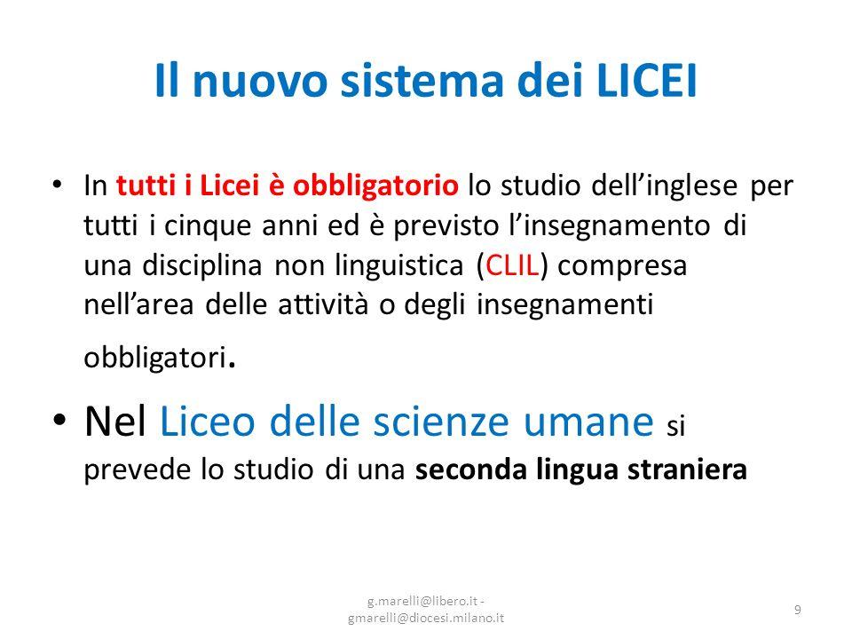 Il nuovo sistema dei LICEI In tutti i Licei è obbligatorio lo studio dellinglese per tutti i cinque anni ed è previsto linsegnamento di una disciplina non linguistica (CLIL) compresa nellarea delle attività o degli insegnamenti obbligatori.