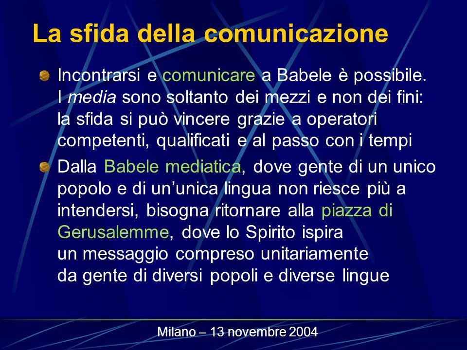 La sfida della comunicazione Incontrarsi e comunicare a Babele è possibile. I media sono soltanto dei mezzi e non dei fini: la sfida si può vincere gr