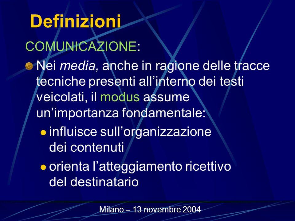 Definizioni COMUNICAZIONE: Nei media, anche in ragione delle tracce tecniche presenti allinterno dei testi veicolati, il modus assume unimportanza fon