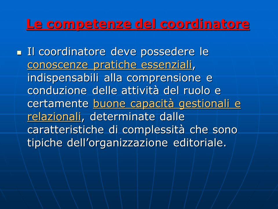 IL COORDINATORE Il coordinatore è il gestore/responsabile del gruppo, colui che individua, impegna e coordina le risorse al fine del conseguimento deg