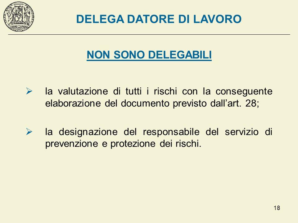 18 NON SONO DELEGABILI la valutazione di tutti i rischi con la conseguente elaborazione del documento previsto dallart. 28; la designazione del respon