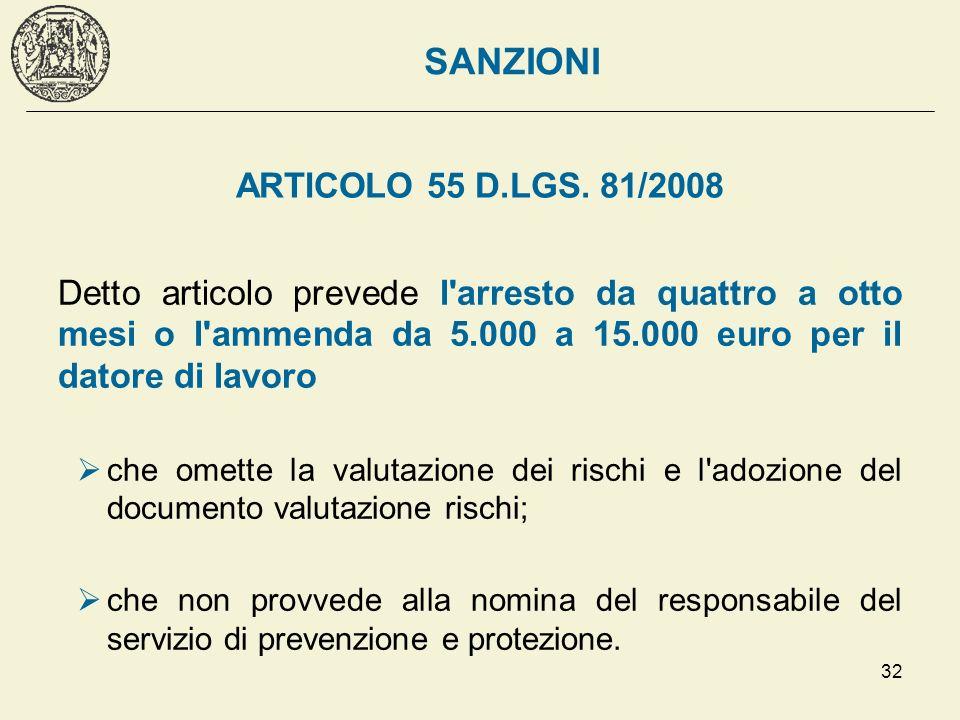 32 ARTICOLO 55 D.LGS. 81/2008 Detto articolo prevede l'arresto da quattro a otto mesi o l'ammenda da 5.000 a 15.000 euro per il datore di lavoro che o