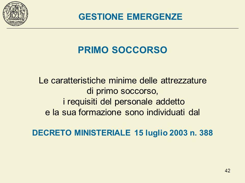 42 PRIMO SOCCORSO Le caratteristiche minime delle attrezzature di primo soccorso, i requisiti del personale addetto e la sua formazione sono individua