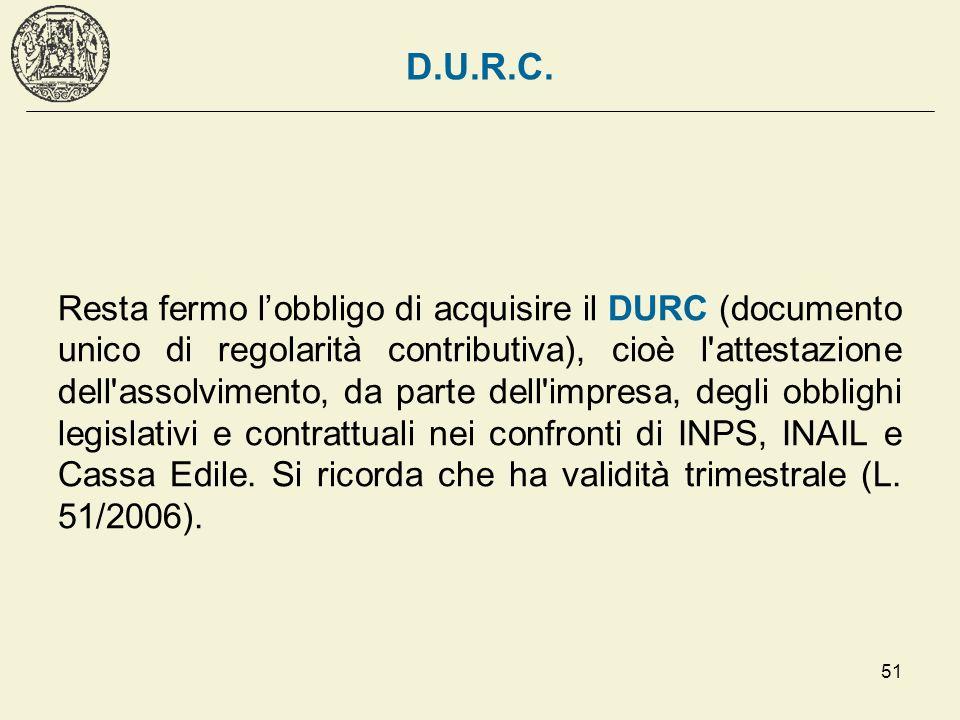 51 D.U.R.C. Resta fermo lobbligo di acquisire il DURC (documento unico di regolarità contributiva), cioè l'attestazione dell'assolvimento, da parte de