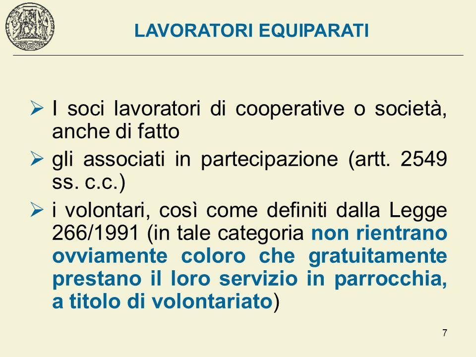 7 I soci lavoratori di cooperative o società, anche di fatto gli associati in partecipazione (artt. 2549 ss. c.c.) i volontari, così come definiti dal