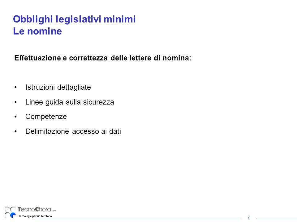 7 Obblighi legislativi minimi Le nomine Effettuazione e correttezza delle lettere di nomina: Istruzioni dettagliate Linee guida sulla sicurezza Competenze Delimitazione accesso ai dati